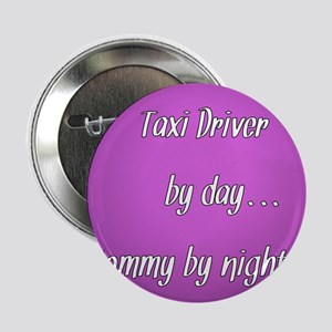 "Taxi Driver by day Mommy by night 2.25"" Button"