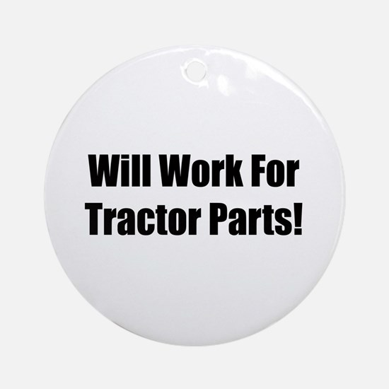 Will Work For Tractor Parts Ornament (Round)