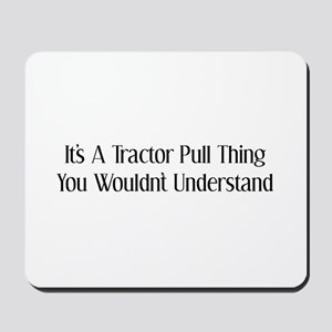 It's A Tractor Pull Thing You Wouldn't Understand