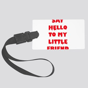 Say Hello To My Little Friend Large Luggage Tag