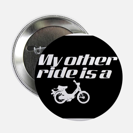 """My Other Ride is a Moped (Dark) 2.25"""" Button"""