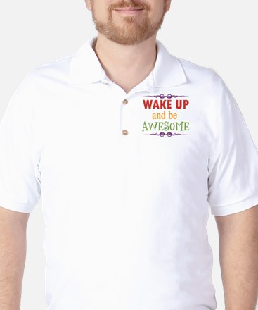 Wake Up and Be Awesome Golf Shirt