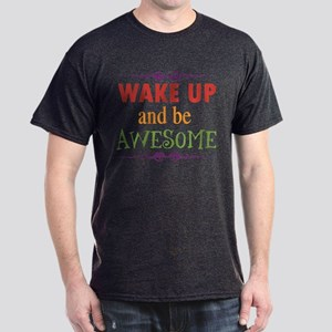 Wake Up and Be Awesome Dark T-Shirt