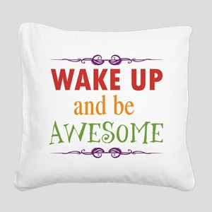 Wake Up and Be Awesome Square Canvas Pillow