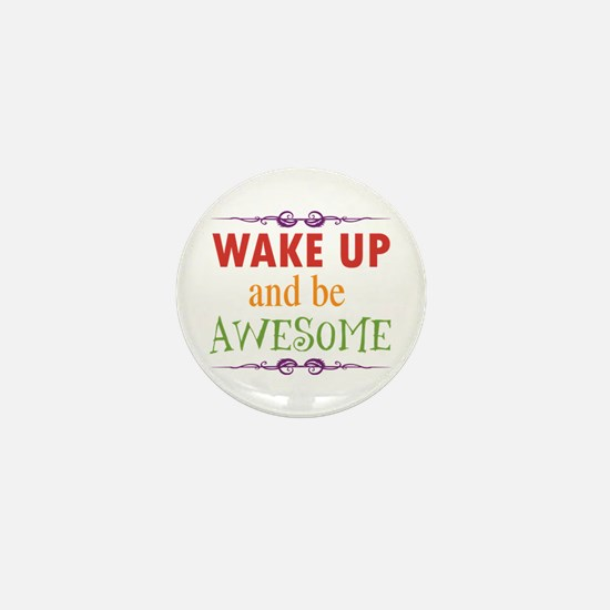 Wake Up and Be Awesome Mini Button