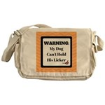 Warning My Dog Can't Hold His Licker Messenger Bag