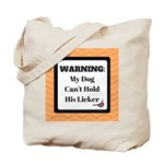 Warning My Dog Can't Hold His Licker Tote Bag