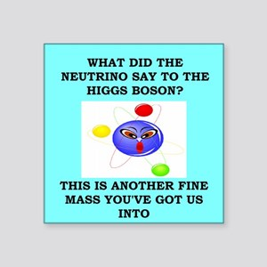 "physics joke Square Sticker 3"" x 3"""