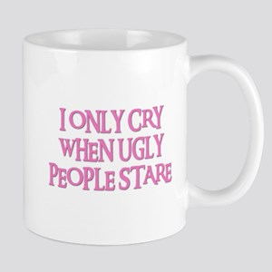 I ONLY CRY WHEN UGLY PEOPLE STARE Mug