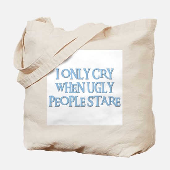 I ONLY CRY WHEN UGLY PEOPLE STARE Tote Bag