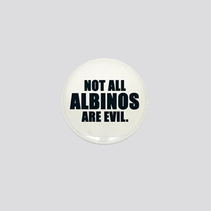 NOT ALL ALBINOS ARE EVIL Mini Button
