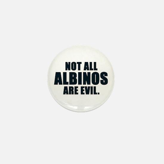 NOT ALL ALBINOS ARE EVIL Mini Button