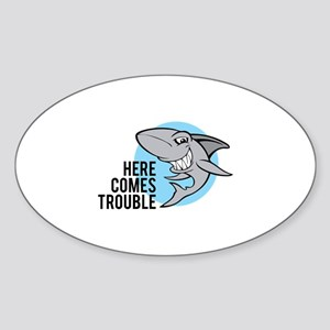Shark- Here comes trouble Sticker (Oval)