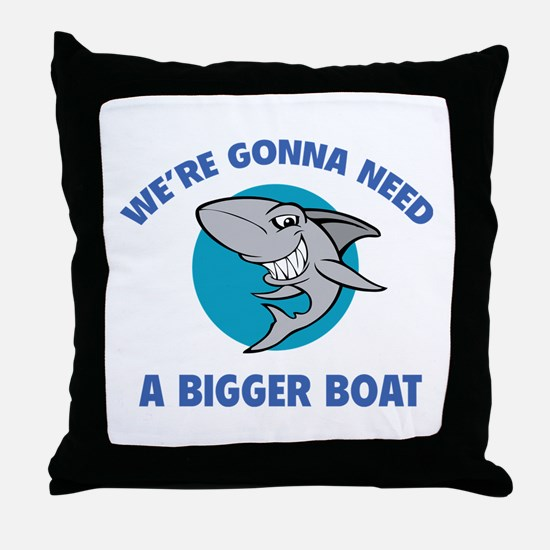 We're gonna need a bigger boat Throw Pillow