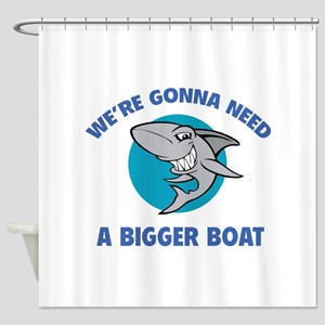 We're gonna need a bigger boat Shower Curtain