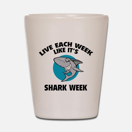 Live each week like it's shark week Shot Glass