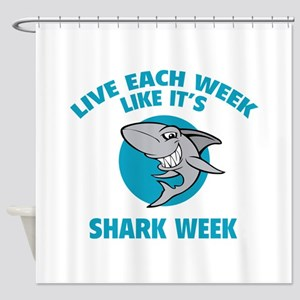 Live each week like it's shark week Shower Curtain