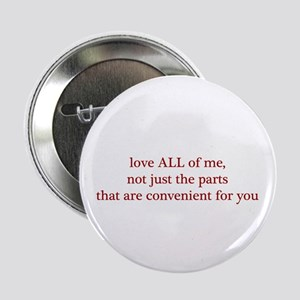 """Love ALL of me, not parts convenient for YOU 2.25"""""""