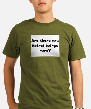 Are there any Astral beings here? T-Shirt