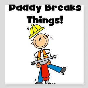 "daddybreaksthings2 Square Car Magnet 3"" x 3"""