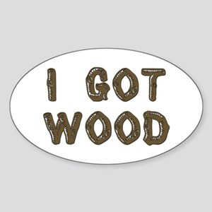 I GOT WOOD Sticker (Oval)