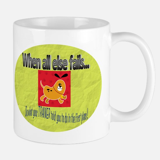 When all else fails Mug