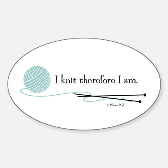 """I Knit Therefore I Am"" Sticker (Oval)"