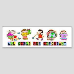 ALL GIRLS ARE IMPORTANT Bumper Sticker
