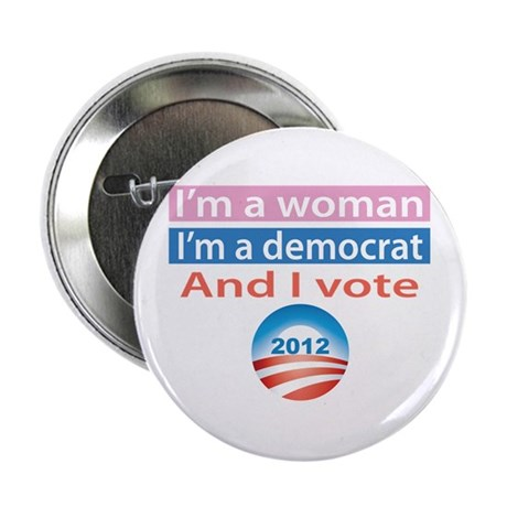 "I'm a Woman, I'm a Democrat, and I Vote! 2.25"" But"