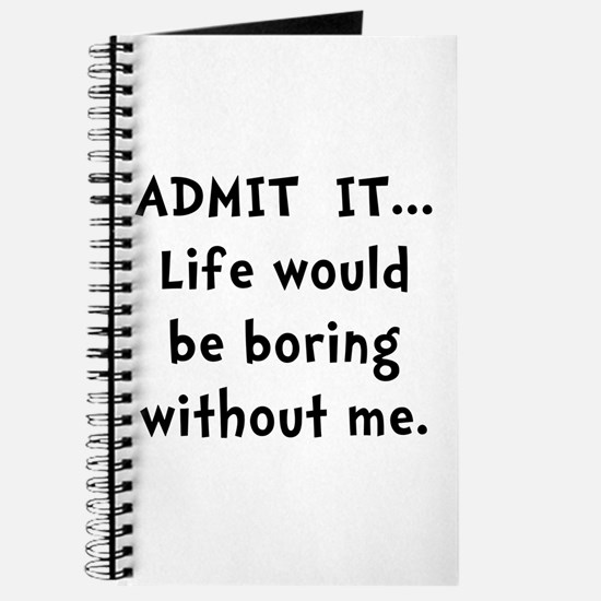 Life Would Be Boring Journal