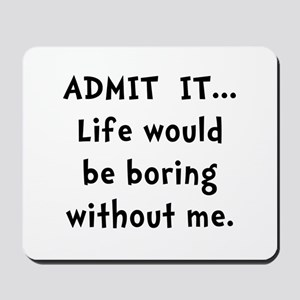 Life Would Be Boring Mousepad