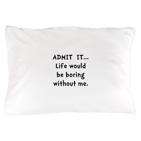 Life Would Be Boring Pillow Case