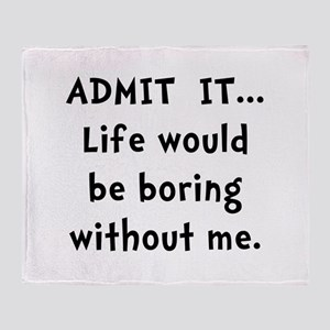 Life Would Be Boring Throw Blanket