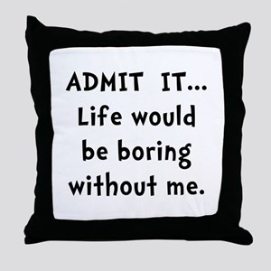 Life Would Be Boring Throw Pillow