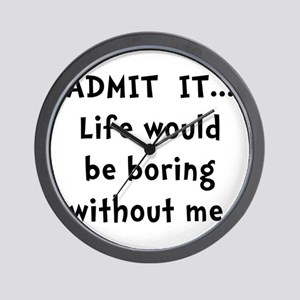 Life Would Be Boring Wall Clock