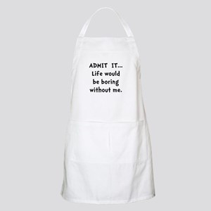 Life Would Be Boring Apron