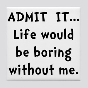 Life Would Be Boring Tile Coaster