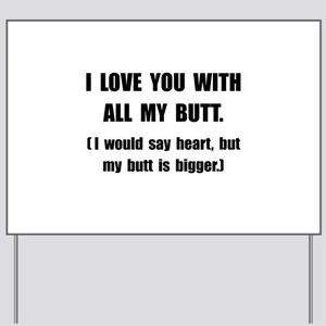 Love You With Butt Yard Sign