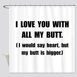 Love You With Butt Shower Curtain
