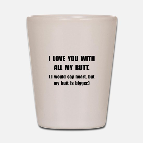 Love You With Butt Shot Glass