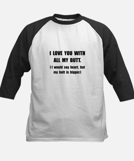 Love You With Butt Kids Baseball Jersey