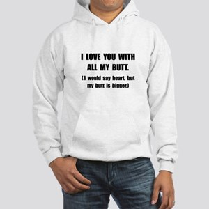Love You With Butt Hooded Sweatshirt