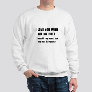 Love You With Butt Sweatshirt