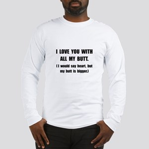 Love You With Butt Long Sleeve T-Shirt