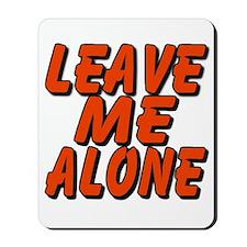 Leave Me Alone Mousepad