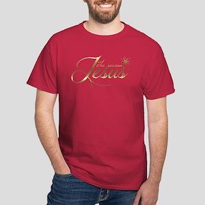 Jesus is the reason for the season Dark T-Shirt