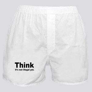 THINK ITS NOT ILLEGAL YET Boxer Shorts