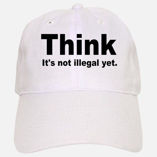 THINK ITS NOT ILLEGAL YET.png Baseball Baseball Cap