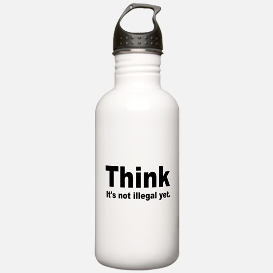 THINK ITS NOT ILLEGAL YET.png Water Bottle