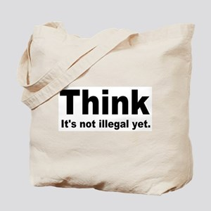 THINK ITS NOT ILLEGAL YET Tote Bag